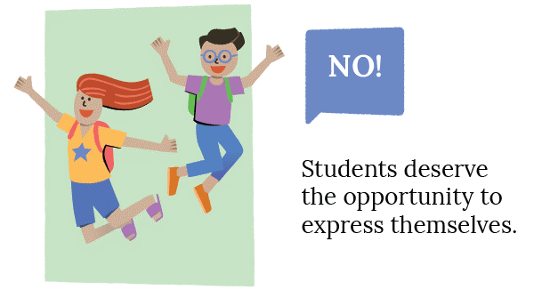 No - Students deserve the opportunity to express themselves