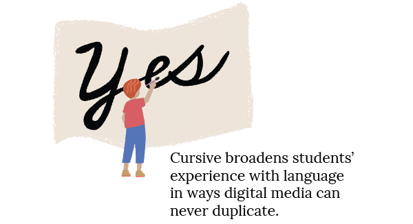 Yes - Cursive broadens students' experience with language in ways digital media can never duplicate
